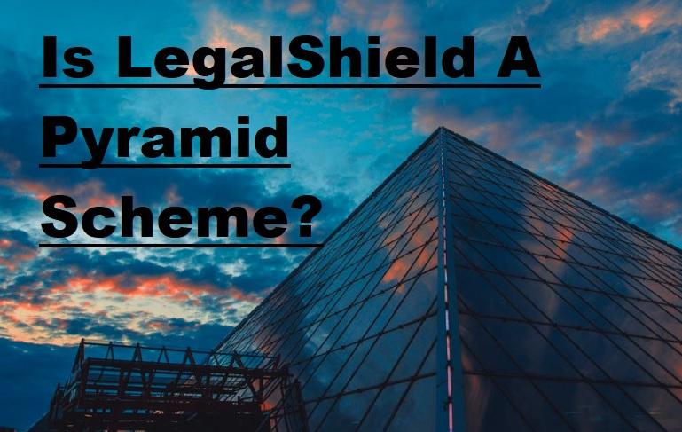 Is LegalShield A pyramid Scheme